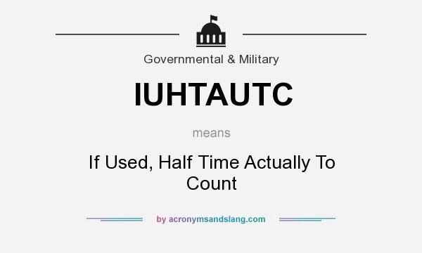 What does IUHTAUTC mean? It stands for If Used, Half Time Actually To Count