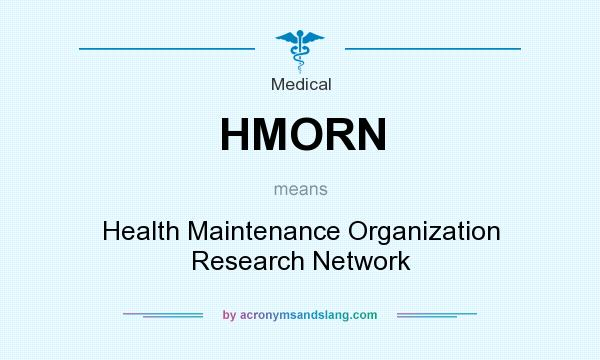 What does HMORN mean? It stands for Health Maintenance Organization Research Network