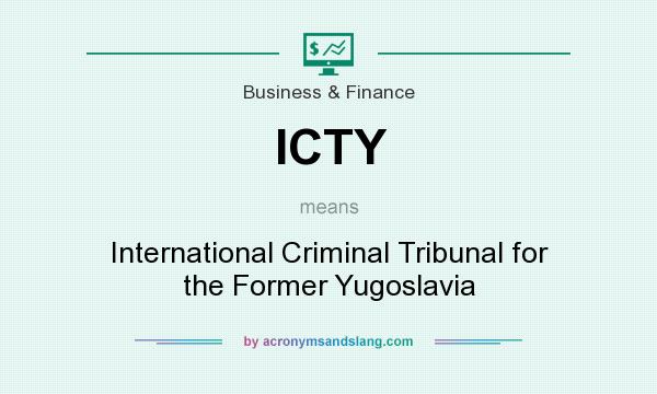 What does ICTY mean? It stands for International Criminal Tribunal for the Former Yugoslavia