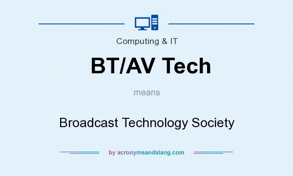 What does BT/AV Tech mean? It stands for Broadcast Technology Society