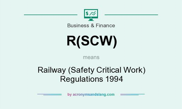 What does R(SCW) mean? It stands for Railway (Safety Critical Work) Regulations 1994