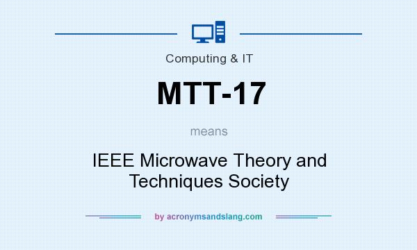 What does MTT-17 mean? It stands for IEEE Microwave Theory and Techniques Society