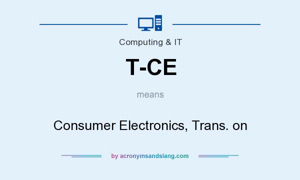 What does T-CE mean? It stands for Consumer Electronics, Trans. on