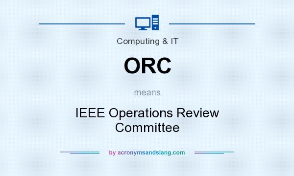 What does ORC mean? It stands for IEEE Operations Review Committee