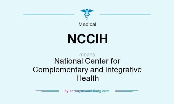 What does NCCIH mean? It stands for National Center for Complementary and Integrative Health