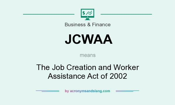 What does JCWAA mean? It stands for The Job Creation and Worker Assistance Act of 2002