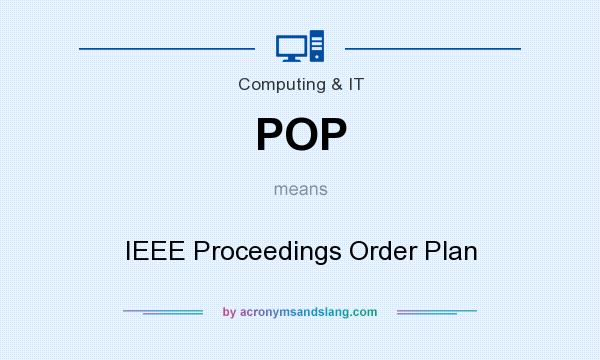 What does POP mean? It stands for IEEE Proceedings Order Plan