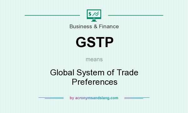 What does GSTP mean? It stands for Global System of Trade Preferences