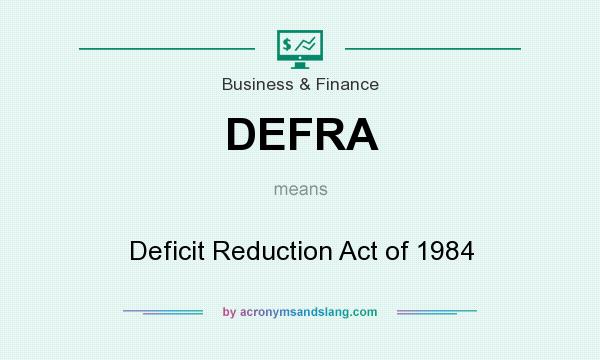 What does DEFRA mean? It stands for Deficit Reduction Act of 1984