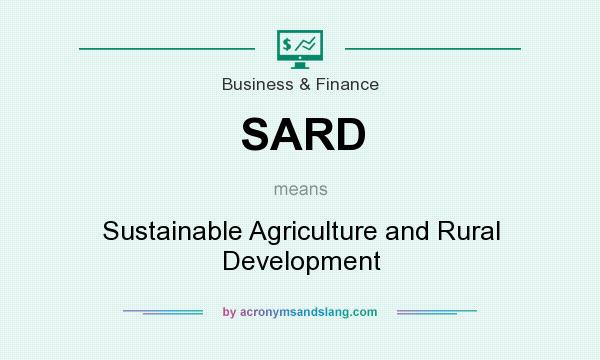 What does SARD mean? It stands for Sustainable Agriculture and Rural Development