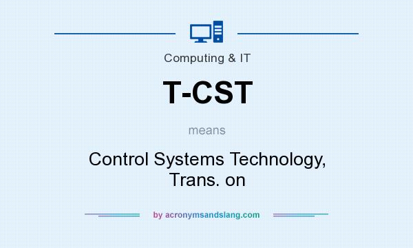 What does T-CST mean? It stands for Control Systems Technology, Trans. on