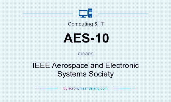 What does AES-10 mean? It stands for IEEE Aerospace and Electronic Systems Society