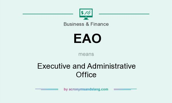 What does EAO mean? It stands for Executive and Administrative Office