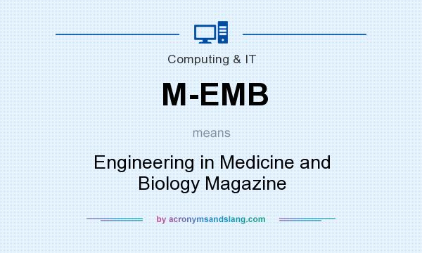 What does M-EMB mean? It stands for Engineering in Medicine and Biology Magazine