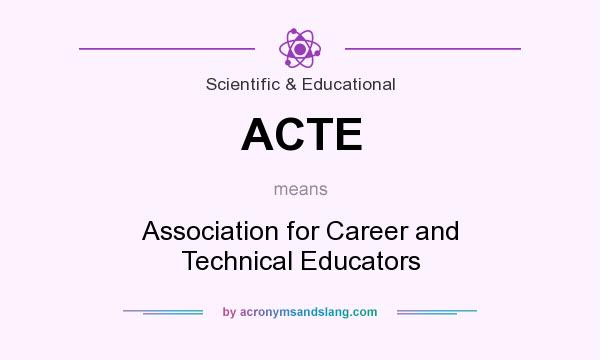 What does ACTE mean? It stands for Association for Career and Technical Educators