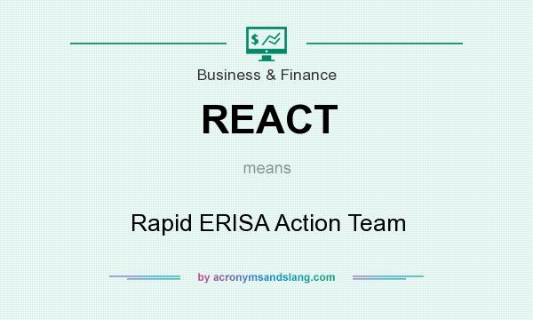 What does REACT mean? It stands for Rapid ERISA Action Team