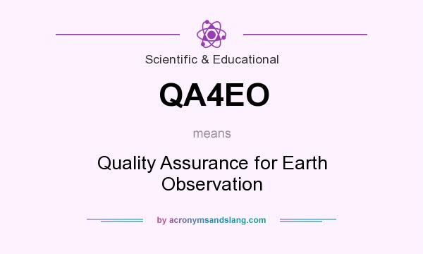What does QA4EO mean? It stands for Quality Assurance for Earth Observation