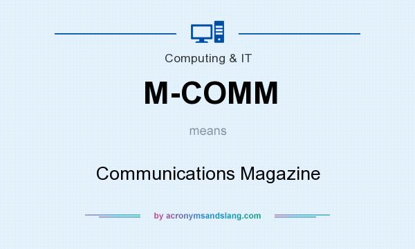 What does M-COMM mean? It stands for Communications Magazine
