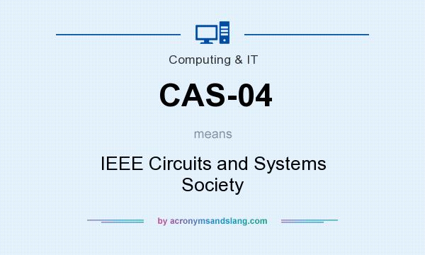 What does CAS-04 mean? It stands for IEEE Circuits and Systems Society