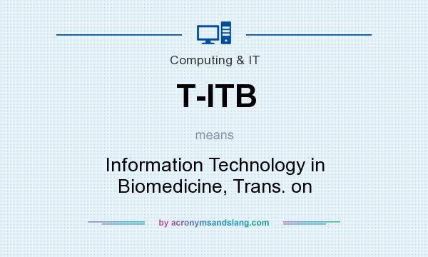What does T-ITB mean? It stands for Information Technology in Biomedicine, Trans. on