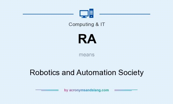 What does RA mean? It stands for Robotics and Automation Society