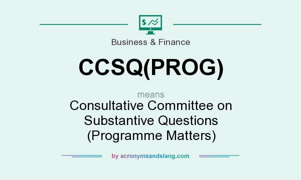What does CCSQ(PROG) mean? It stands for Consultative Committee on Substantive Questions (Programme Matters)