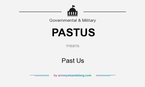 What does PASTUS mean? It stands for Past Us