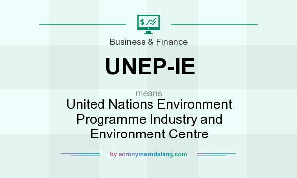 What does UNEP-IE mean? It stands for United Nations Environment Programme Industry and Environment Centre