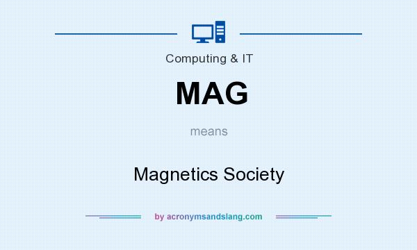 What does MAG mean? It stands for Magnetics Society