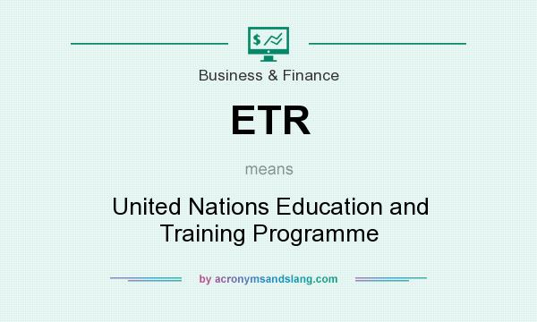 What does ETR mean? It stands for United Nations Education and Training Programme