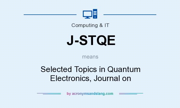 What does J-STQE mean? It stands for Selected Topics in Quantum Electronics, Journal on