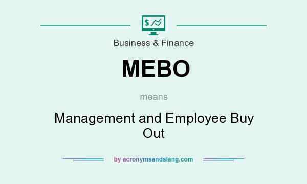 What does MEBO mean? It stands for Management and Employee Buy Out