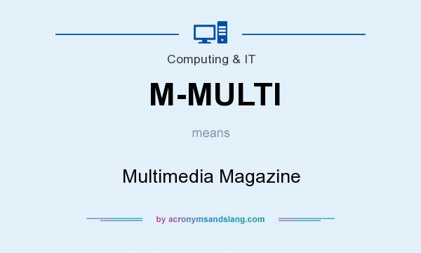 What does M-MULTI mean? It stands for Multimedia Magazine