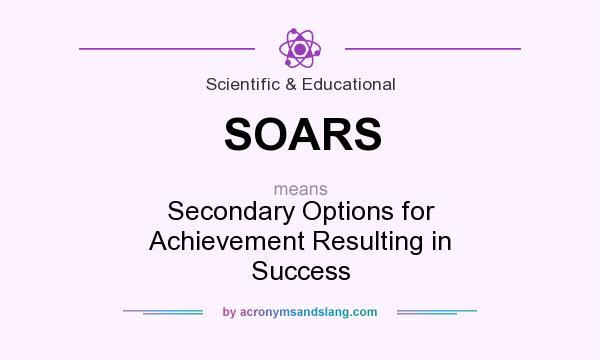 What does SOARS mean? It stands for Secondary Options for Achievement Resulting in Success