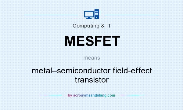 What does MESFET mean? It stands for metal–semiconductor field-effect transistor