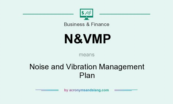 What does N&VMP mean? It stands for Noise and Vibration Management Plan