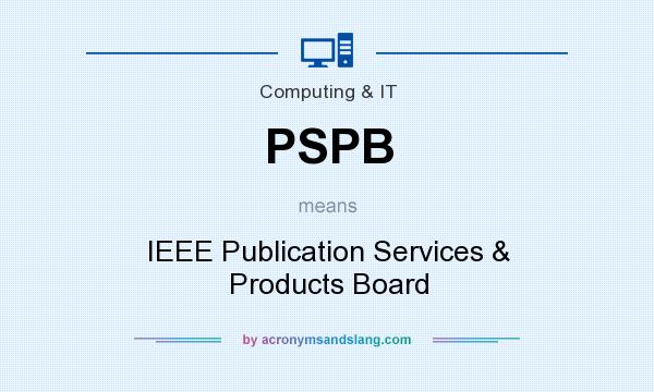 What does PSPB mean? It stands for IEEE Publication Services & Products Board