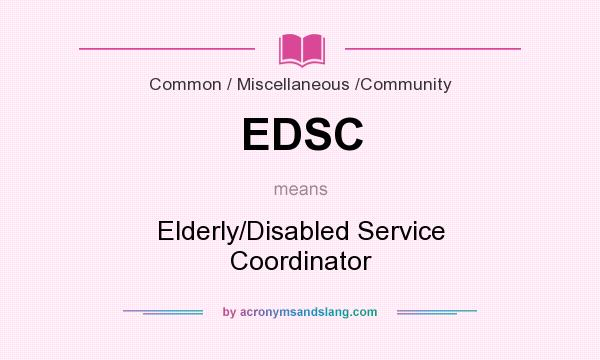 What does EDSC mean? It stands for Elderly/Disabled Service Coordinator