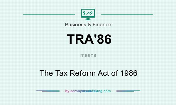 What does TRA`86 mean? It stands for The Tax Reform Act of 1986