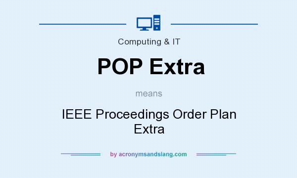What does POP Extra mean? It stands for IEEE Proceedings Order Plan Extra