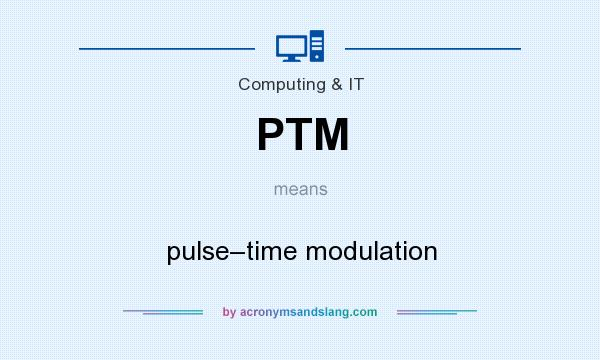 What does PTM mean? It stands for pulse–time modulation