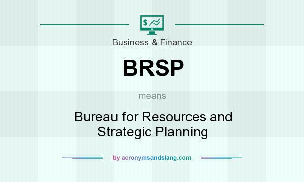 What does BRSP mean? It stands for Bureau for Resources and Strategic Planning