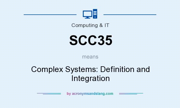 What does SCC35 mean? It stands for Complex Systems: Definition and Integration