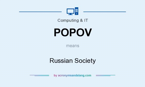 What does POPOV mean? It stands for Russian Society