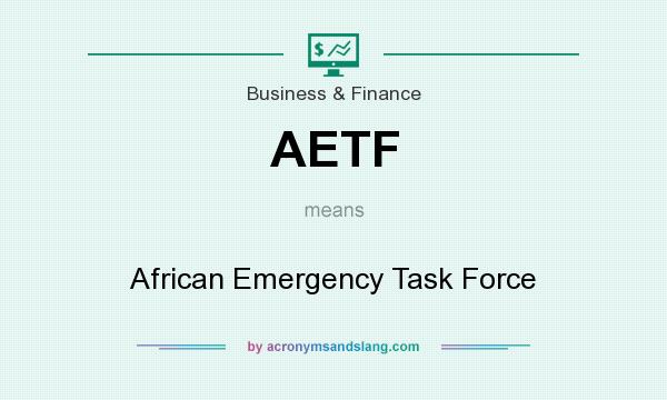 What does AETF mean? It stands for African Emergency Task Force
