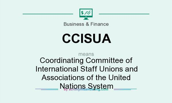 What does CCISUA mean? It stands for Coordinating Committee of International Staff Unions and Associations of the United Nations System