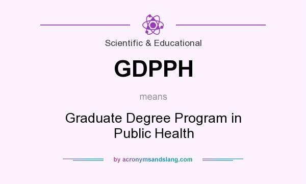 What does GDPPH mean? It stands for Graduate Degree Program in Public Health