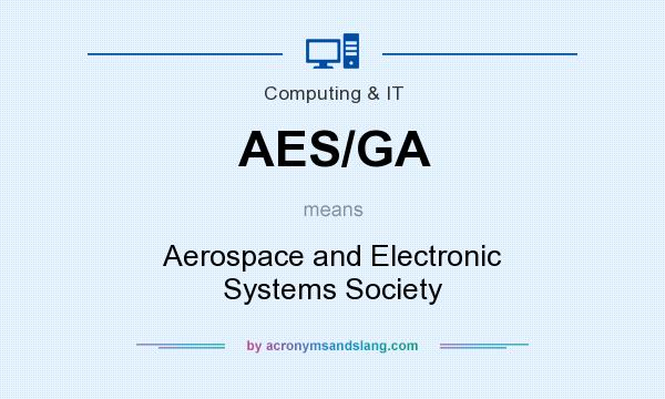 What does AES/GA mean? It stands for Aerospace and Electronic Systems Society