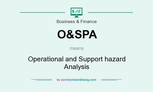 What does O&SPA mean? It stands for Operational and Support hazard Analysis