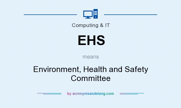 What does EHS mean? It stands for Environment, Health and Safety Committee